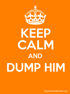 Keep Calm Dump Him